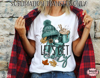 Lets Get Cozy Sublimation Transfer, Ready To Press