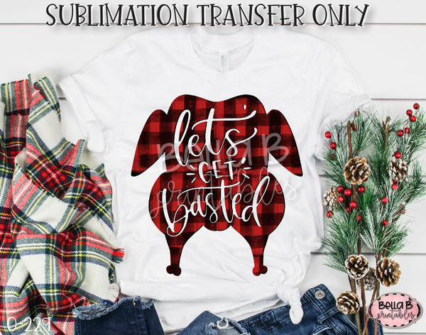 Lets Get Basted Turkey Sublimation Transfer, Ready To Press