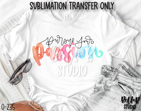 Pursue Your Passion Sublimation Transfer - Ready To Press