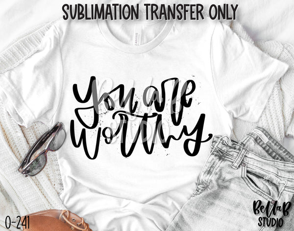 You Are Worthy Sublimation Transfer - Ready To Press