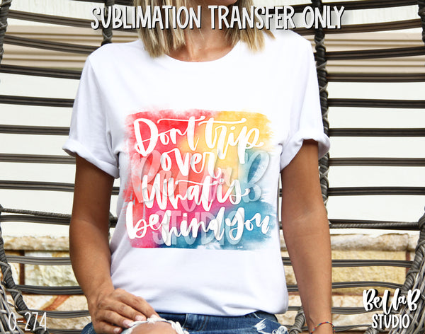 Don't Trip Over Whats Behind You Sublimation Transfer - Ready To Press