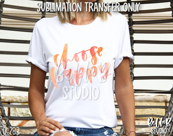 Choose Happy Sublimation Transfer - Ready To Press