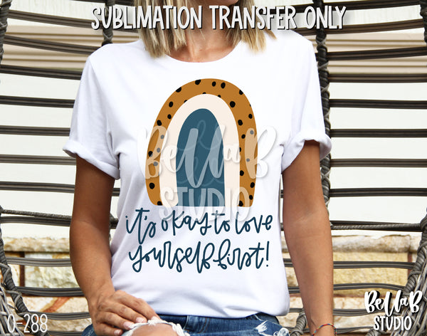 It's Okay To Love Yourself First Sublimation Transfer - Ready To Press