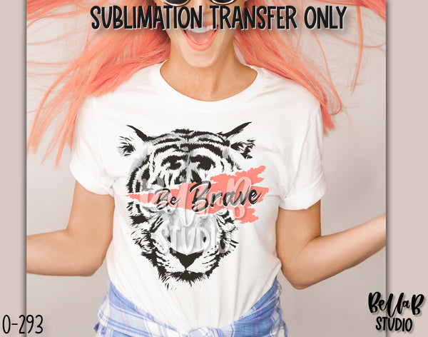Be Brave Tiger Head Sublimation Transfer, Ready To Press - O293
