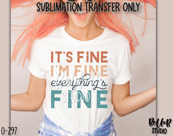 It's Fine I'm Fine Everything's Fine Sublimation Transfer, Ready To Press - O297