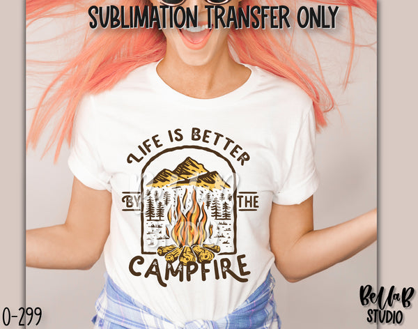 Life Is Better By The Campfire Sublimation Transfer, Ready To Press - O299