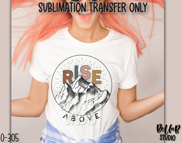 Rise Above Sublimation Transfer, Ready To Press - O305
