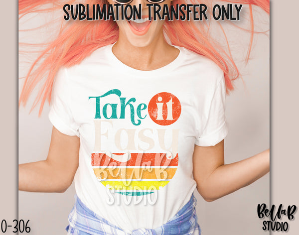 Take It Easy Sublimation Transfer, Ready To Press - O306