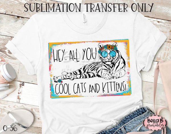 Hey All You Cool Cats And Kittens Sublimation Transfer, Ready To Press, Heat Press Transfer, Sublimation Print