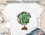 He's Got The Whole World In His Hands Sublimation Transfer, Ready To Press, Heat Press Transfer, Sublimation Print