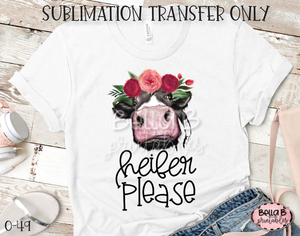 Heifer Please Sublimation Transfer, Ready To Press, Heat Press Transfer, Sublimation Print
