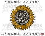 Rise n Shine, Sunflower Sublimation Transfer, Ready To Press, Heat Press Transfer, Sublimation Print