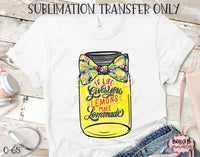 If Life Gives You Lemons Make Lemonade Ready To Press, Heat Press Transfer, Sublimation Print