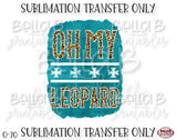 Oh My Leopard Sublimation Transfer, Ready To Press, Heat Press Transfer, Sublimation Print