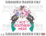 Hot Southern Mess Sublimation Transfer, Ready To Press, Heat Press Transfer, Sublimation Print