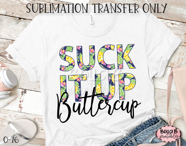 Suck It Up Buttercup Ready To Press, Heat Press Transfer, Sublimation Print