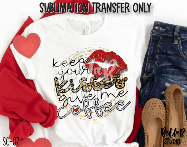 Keep Your Kisses Give Me Coffee Sublimation Transfer, Ready To Press