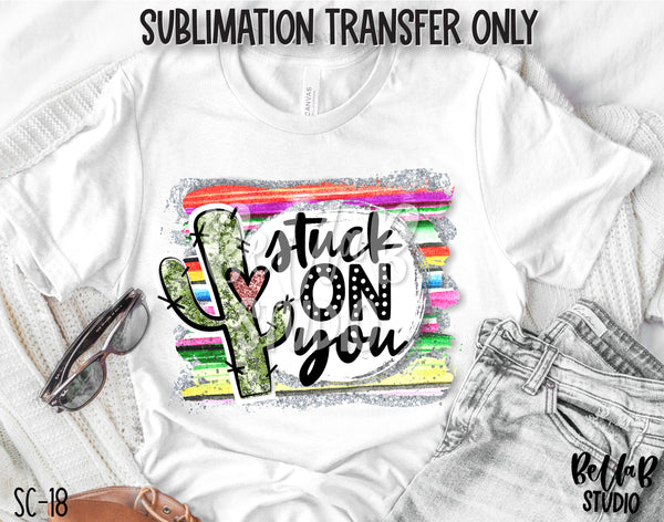 Stuck On You Cactus Sublimation Transfer, Ready To Press