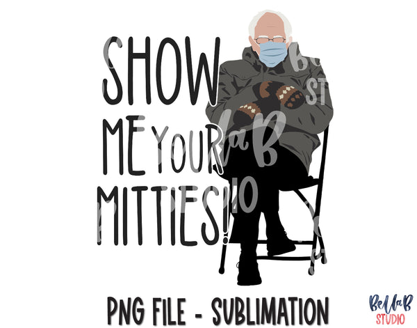 Bernie Sanders Sublimation Design - Show Me Your Mitties