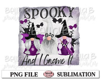 Halloween Gnomes Sublimation Design, Spooky and I Gnome It