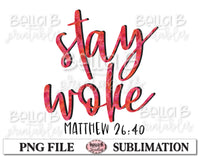Matthew 26:40, Stay Woke Sublimation Design, Christian Design
