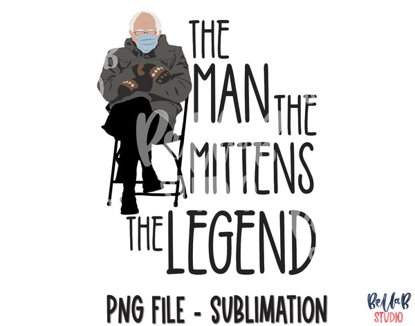 Bernie Sanders Sublimation Design - The Man The Mittens The Legend