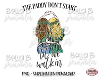 St Patricks Day Sublimation Design, The Paddy Don't Start Til We Walk In Sublimation