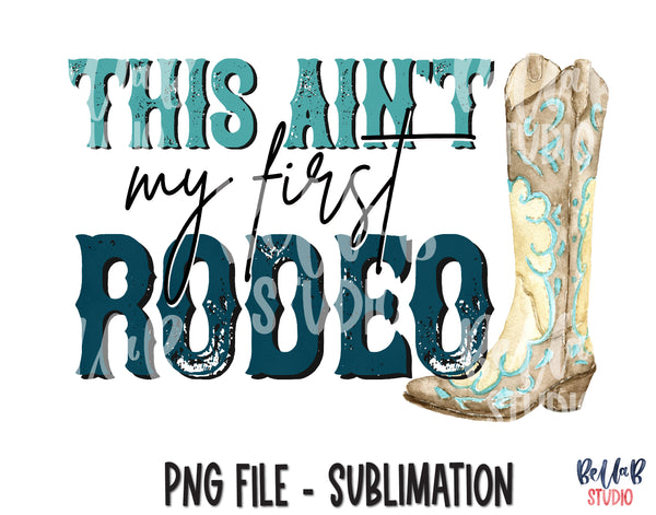 This Ain't My First Rodeo Sublimation Design