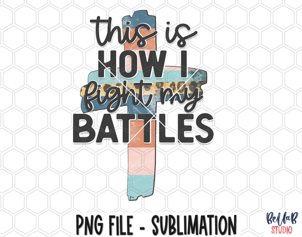 This Is How I Fight My Battles Sublimation Design