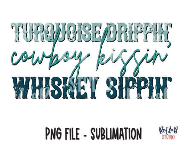 Turquoise Drippin Cowboy Kissin Whiskey Sippin Sublimation Design