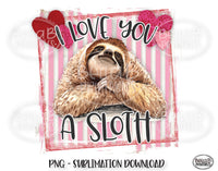 Sloth Valentine's Day Sublimation Design, I Love You A Sloth