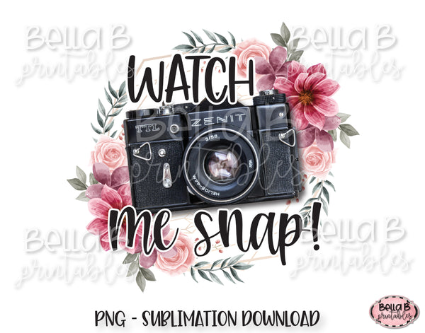 Watch Me Snap Photography Sublimation Design