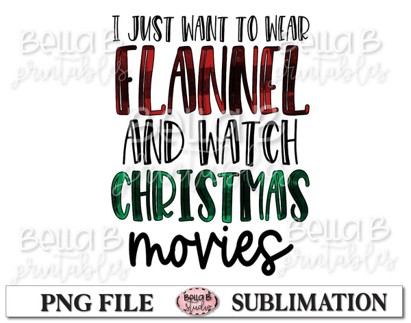 I Just Want to Wear Flannel and Watch Christmas Movies Sublimation Design