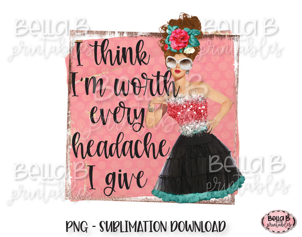 Retro Girl Sublimation Design, Vintage Pin Up, I Think I'm Worth Every Headache I Give