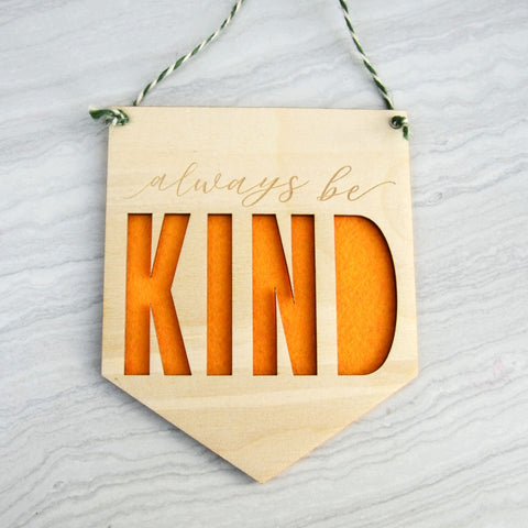 Always be kind mini wood and felt banner - Birch and Tides
