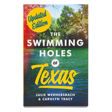Load image into Gallery viewer, The Swimming Holes of Texas By Julie Wernersbach and Carolyn Tracy