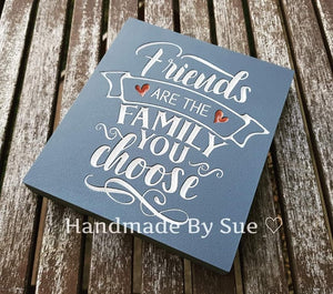 Friends Are The Family You Choose Freestanding Sign