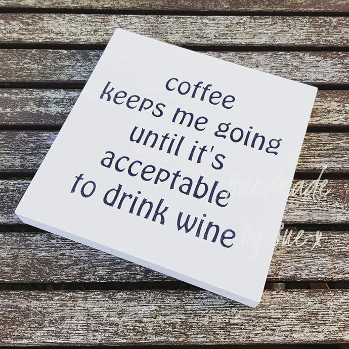 Coffee Keeps Me Going Until It Is Acceptable to Drink Wine Freestanding Sign