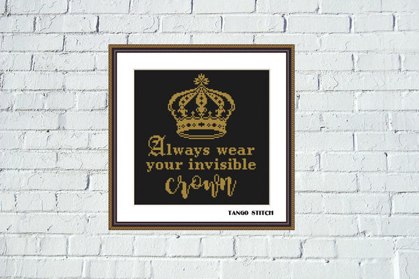 Always wear your invisible crown funny cross stitch pattern, Tango Stitch