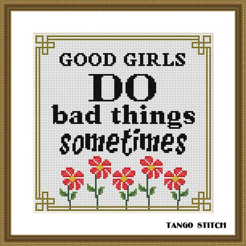 Good girls do bad things sometimes funny sassy cross stitch pattern