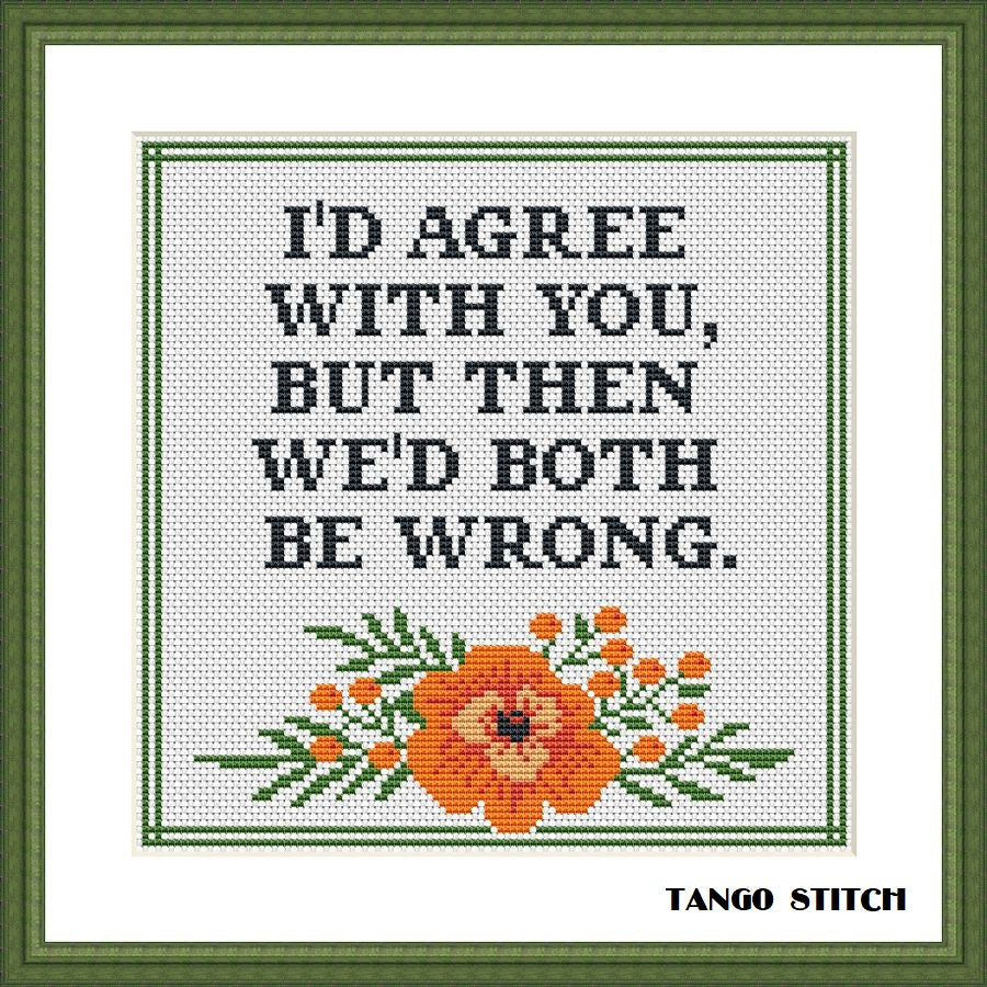 I'd agree with you funny sarcastic quote cross stitch pattern