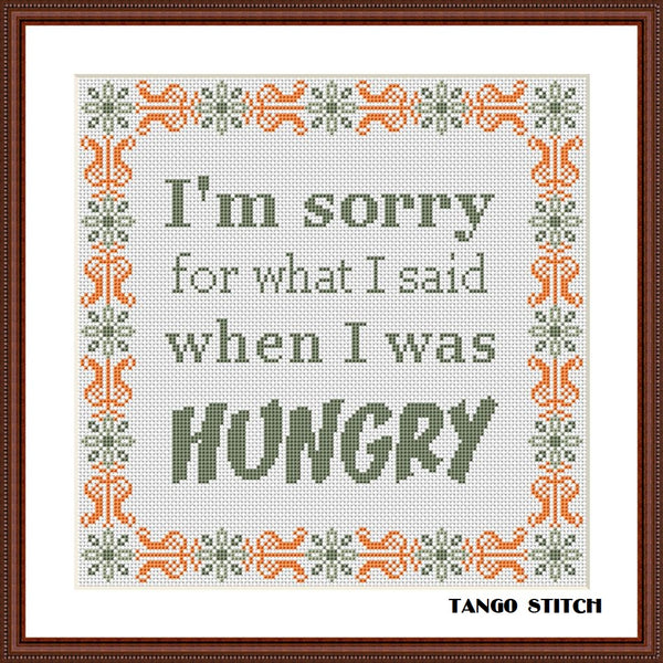 I am sorry for what I said when I was hungry funny cross stitch pattern