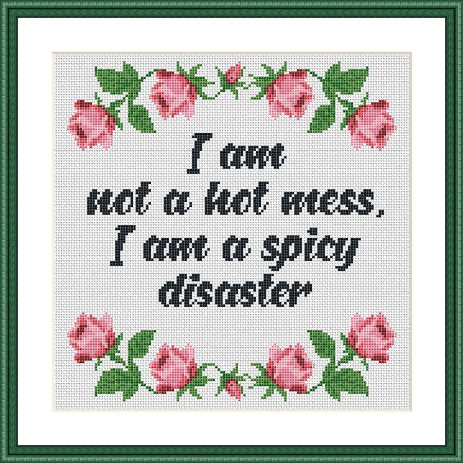 I am not a hot mess. I am a spicy disaster funny cross stitch pattern