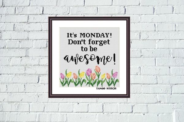 It's Monday! Don't forget to be awesome! funny motivational cross stitch pattern