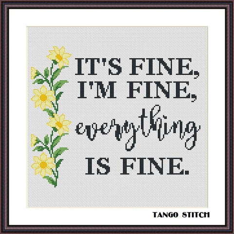 It's fine, I'm fine, everything is fine funny positive cross stitch pattern