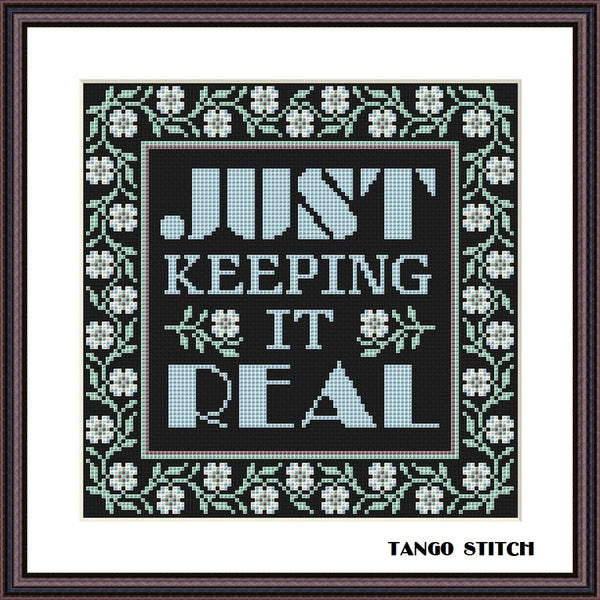 Just keeping it real motivational quote cross stitch pattern