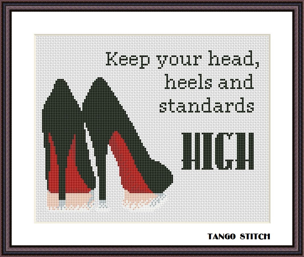 Keep your head, heels and standards high funny feminist cross stitch pattern