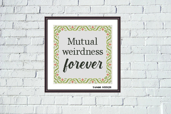 Mutual weirdness forever funny sarcastic cross stitch pattern