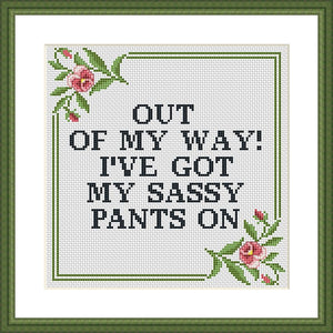 Out of my way! I've got my sassy pants on funny cross stitch pattern