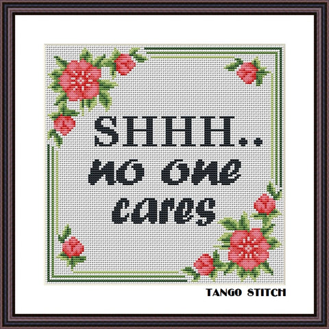 Shhh... no one cares funny sarcastic cross stitch pattern